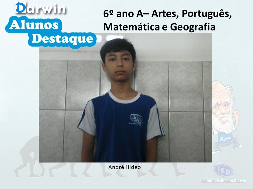André Hideo 6º ano A– Artes, Português, Matemática e Geografia