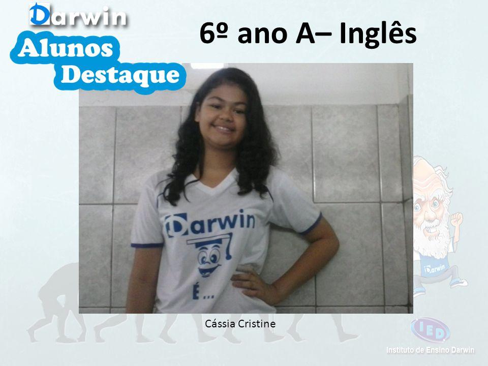 Cássia Cristine 6º ano A– Inglês