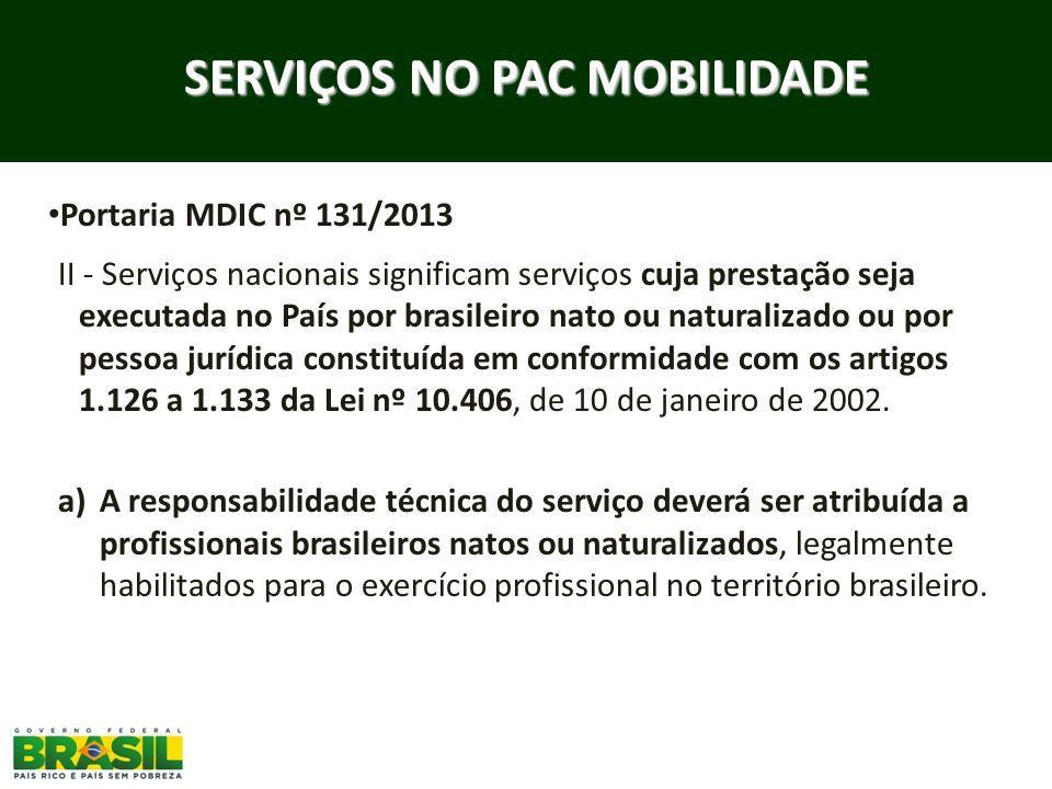 SERVIÇOS NO PAC MOBILIDADE Portaria MDIC nº 131/2013 II - Serviços nacionais significam serviços cuja prestação seja executada no País por brasileiro
