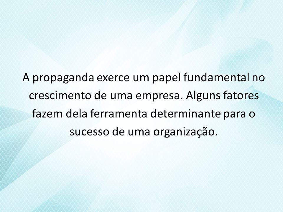 A propaganda exerce um papel fundamental no crescimento de uma empresa.