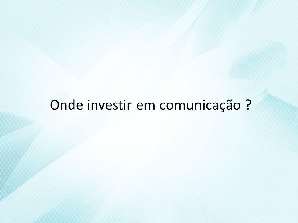Onde investir em comunicação ?