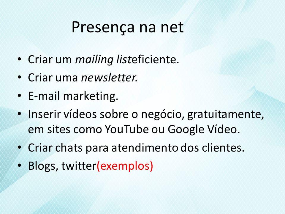 Presença na net Criar um mailing listeficiente.Criar uma newsletter.