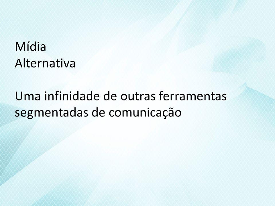 Mídia Alternativa Uma infinidade de outras ferramentas segmentadas de comunicação