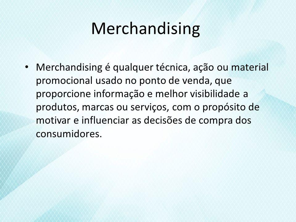 Merchandising Merchandising é qualquer técnica, ação ou material promocional usado no ponto de venda, que proporcione informação e melhor visibilidade a produtos, marcas ou serviços, com o propósito de motivar e influenciar as decisões de compra dos consumidores.