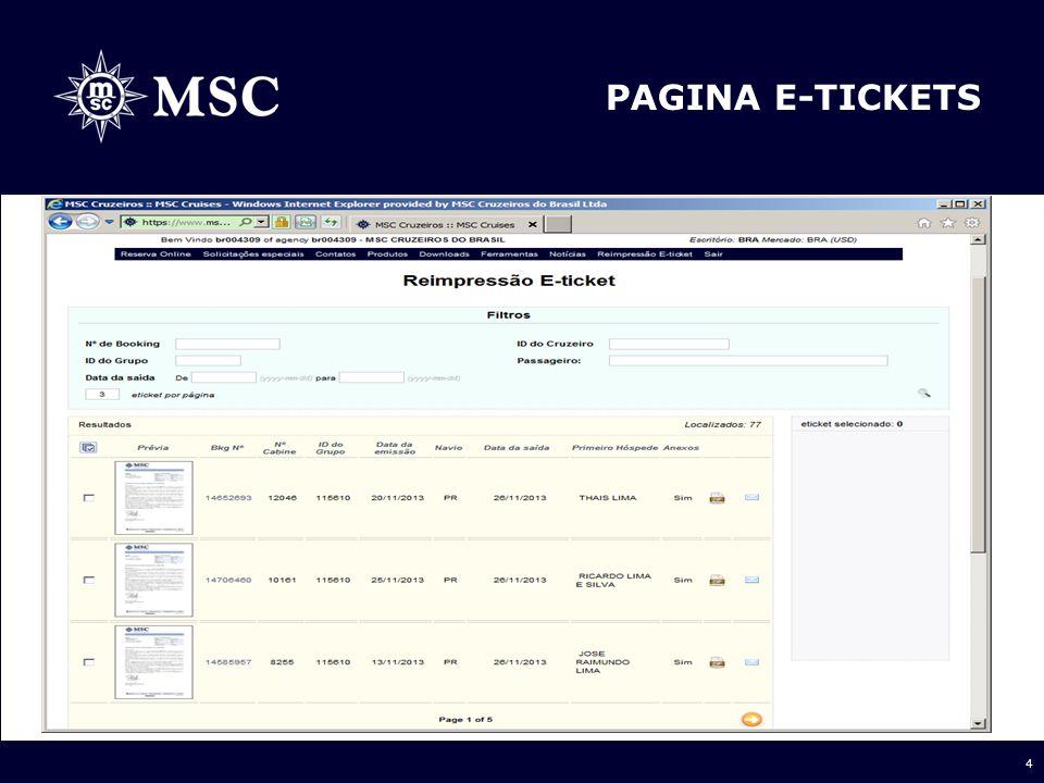5 Esta página é composta por 3 seções Caixa de Nº 1 Os agentes poderão pesquisar através seguintes campos: Nº de Booking ID do Grupo Data de Saída ID do cruzeiro Passageiro/Hóspede E-ticket´ s por pagina