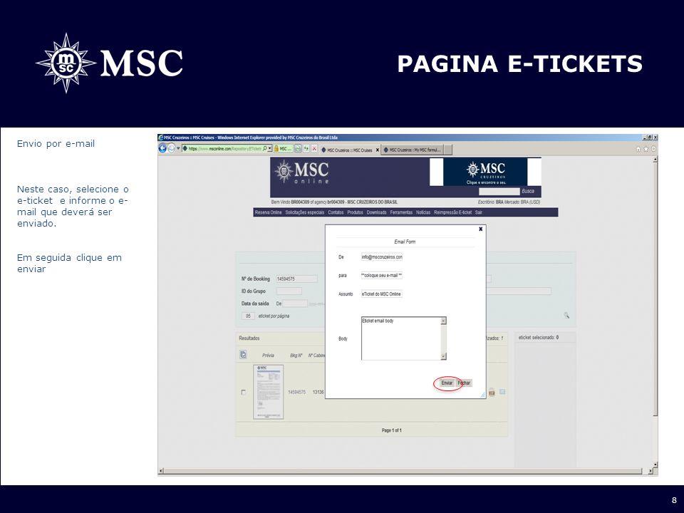 8 PAGINA E-TICKETS Envio por e-mail Neste caso, selecione o e-ticket e informe o e- mail que deverá ser enviado. Em seguida clique em enviar
