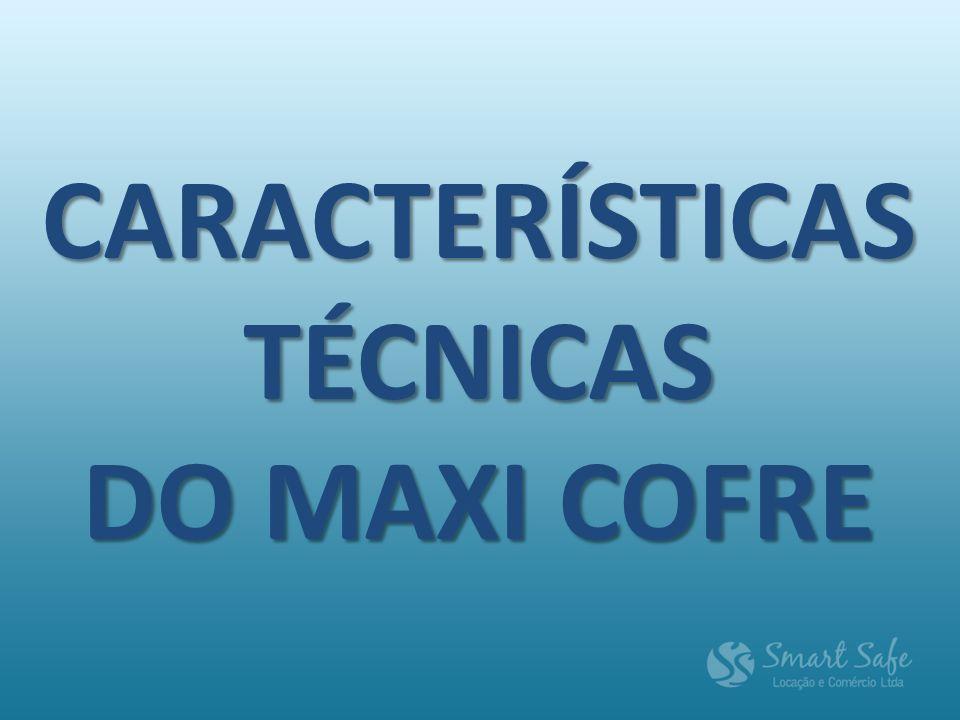CARACTERÍSTICASTÉCNICAS DO MAXI COFRE
