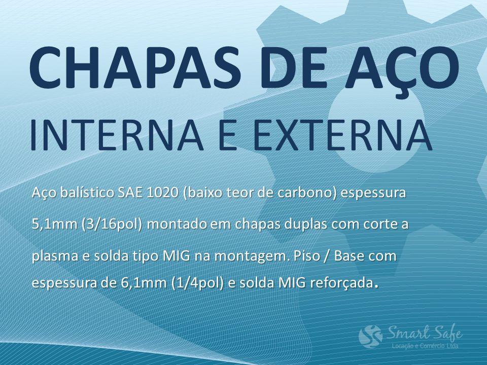 CHAPAS DE AÇO INTERNA E EXTERNA Aço balístico SAE 1020 (baixo teor de carbono) espessura 5,1mm (3/16pol) montado em chapas duplas com corte a plasma e