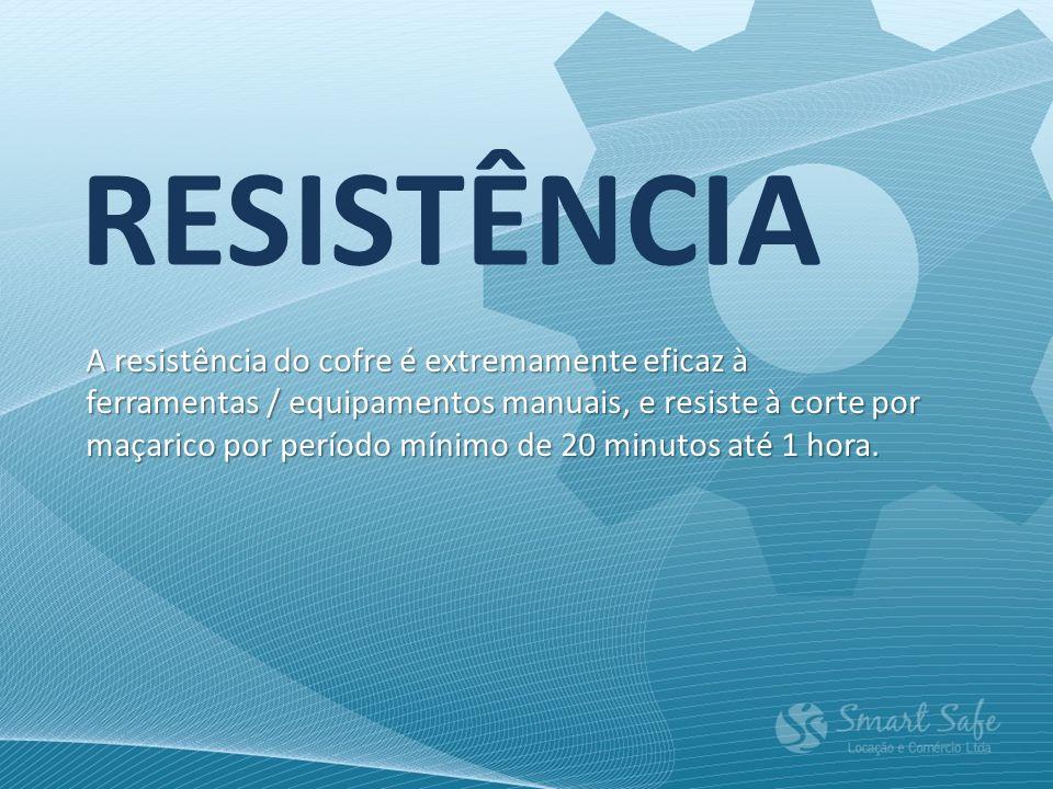 RESISTÊNCIA A resistência do cofre é extremamente eficaz à ferramentas / equipamentos manuais, e resiste à corte por maçarico por período mínimo de 20