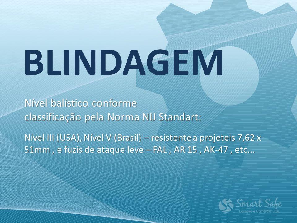 BLINDAGEM Nível balístico conforme classificação pela Norma NIJ Standart: Nível III (USA), Nível V (Brasil) – resistente a projeteis 7,62 x 51mm, e fu