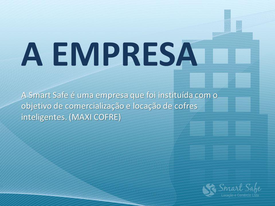 A EMPRESA A Smart Safe é uma empresa que foi instituída com o objetivo de comercialização e locação de cofres inteligentes. (MAXI COFRE)