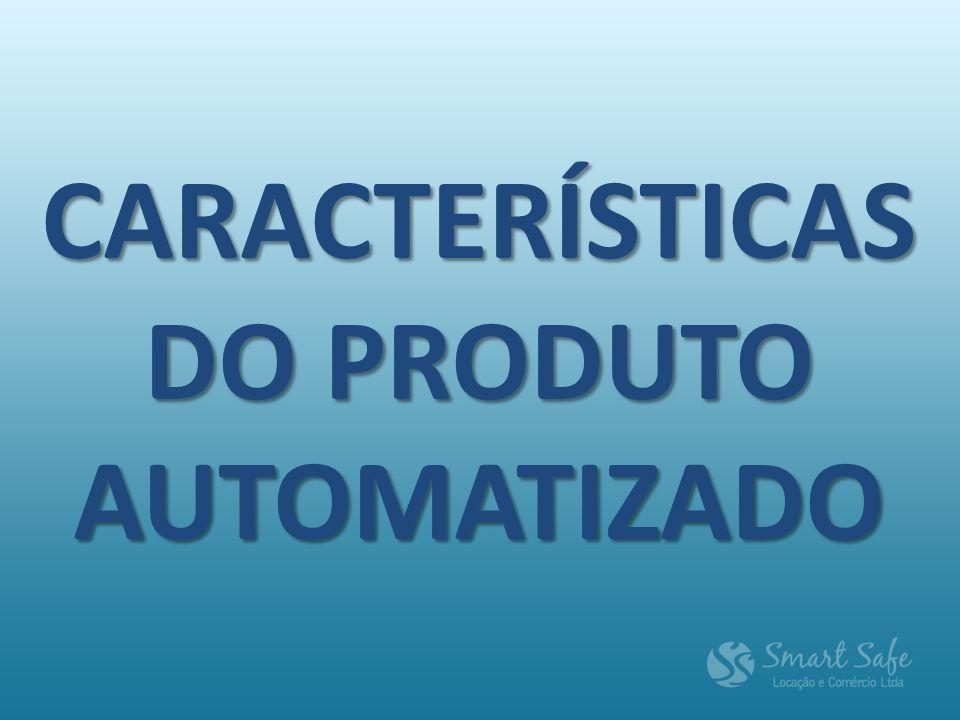 CARACTERÍSTICAS DO PRODUTO AUTOMATIZADO