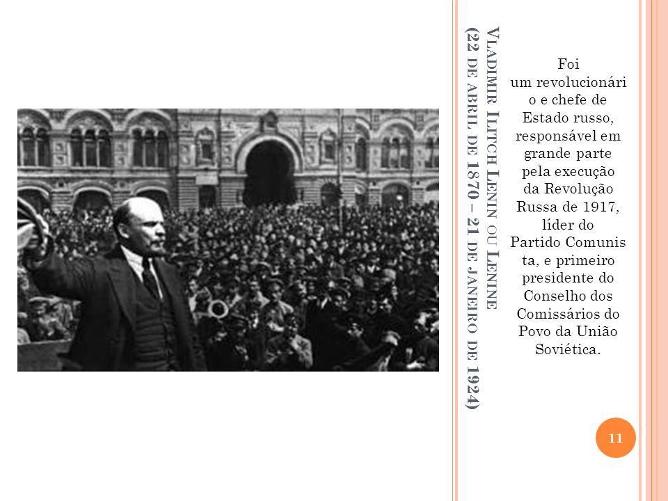 V LADIMIR I LITCH L ENIN OU L ENINE (22 DE ABRIL DE 1870 – 21 DE JANEIRO DE 1924) Foi um revolucionári o e chefe de Estado russo, responsável em grand