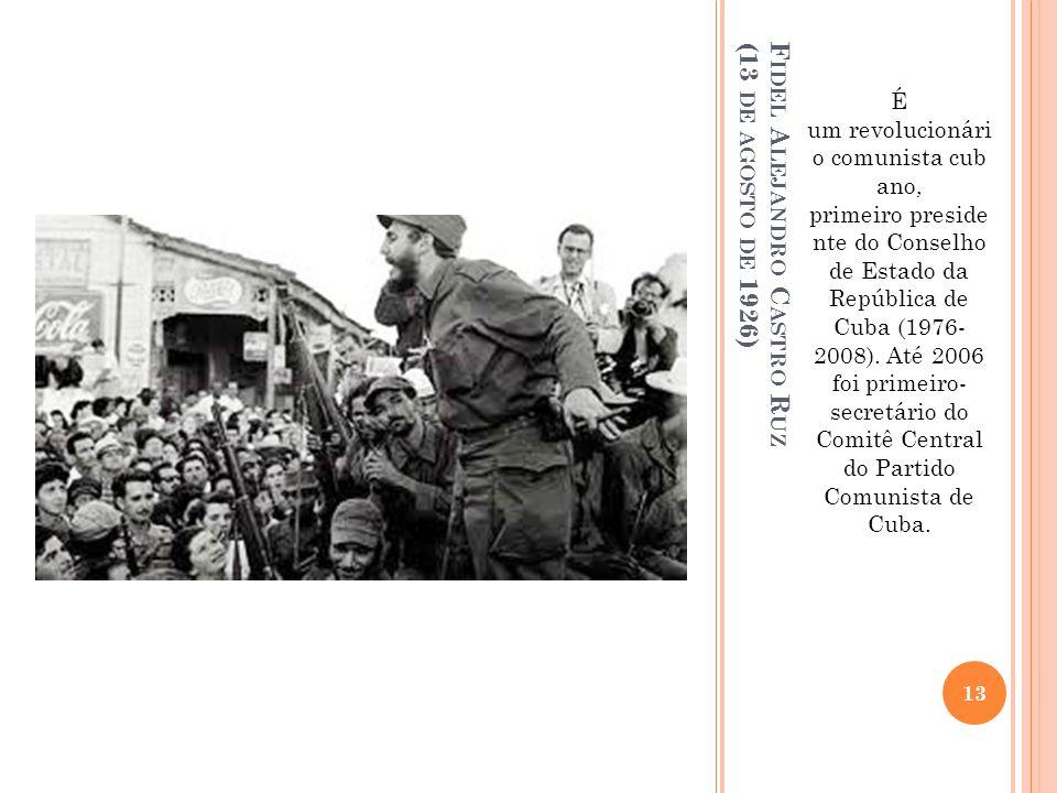 F IDEL A LEJANDRO C ASTRO R UZ (13 DE AGOSTO DE 1926) É um revolucionári o comunista cub ano, primeiro preside nte do Conselho de Estado da República