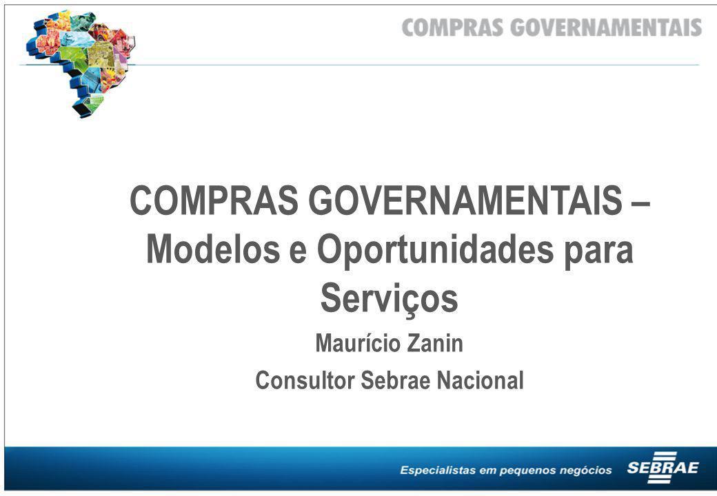COMPRAS GOVERNAMENTAIS – Modelos e Oportunidades para Serviços Maurício Zanin Consultor Sebrae Nacional