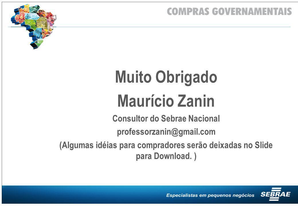 Muito Obrigado Maurício Zanin Consultor do Sebrae Nacional professorzanin@gmail.com (Algumas idéias para compradores serão deixadas no Slide para Down