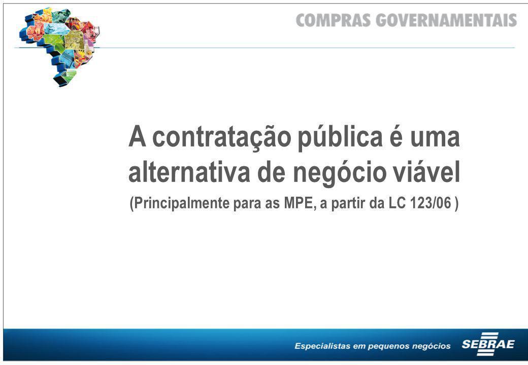 A contratação pública é uma alternativa de negócio viável (Principalmente para as MPE, a partir da LC 123/06 )