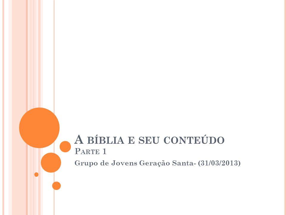 A BÍBLIA E SEU CONTEÚDO P ARTE 1 Grupo de Jovens Geração Santa- (31/03/2013)