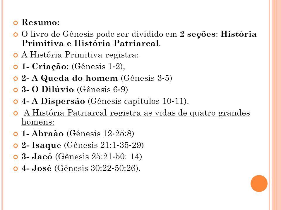 Resumo: O livro de Gênesis pode ser dividido em 2 seções : História Primitiva e História Patriarcal.
