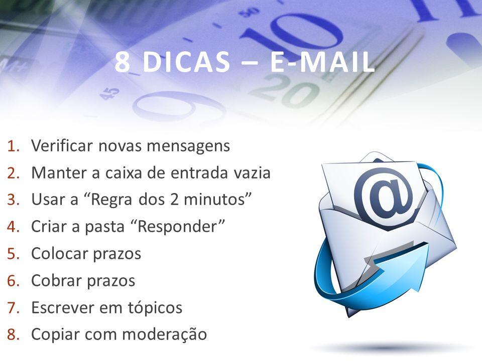 8 DICAS – E-MAIL 1. Verificar novas mensagens 2. Manter a caixa de entrada vazia 3. Usar a Regra dos 2 minutos 4. Criar a pasta Responder 5. Colocar p
