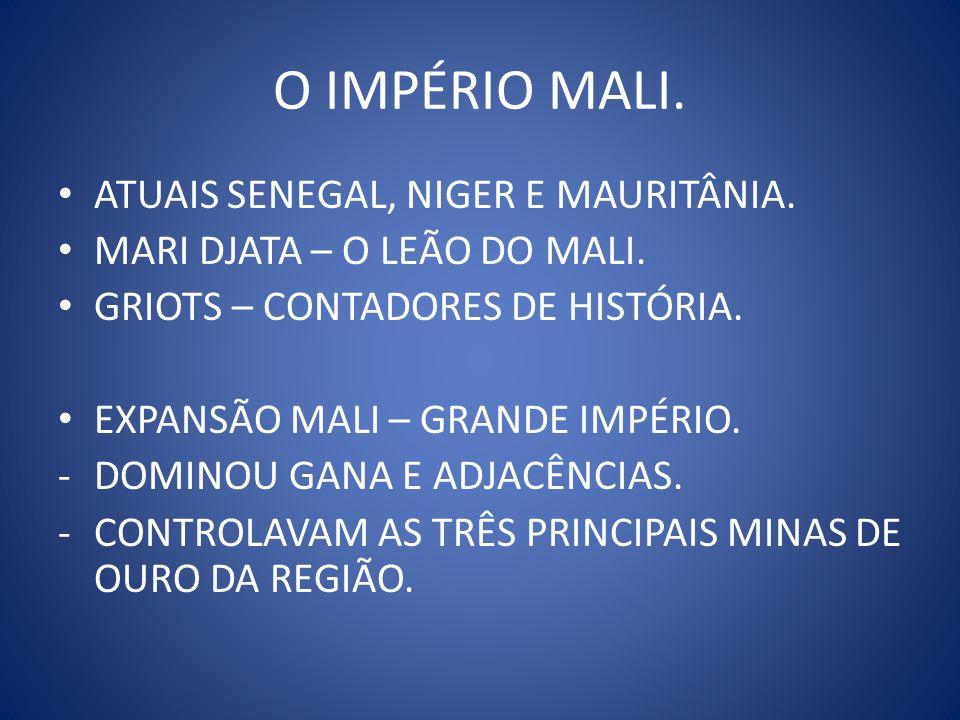 O IMPÉRIO MALI. ATUAIS SENEGAL, NIGER E MAURITÂNIA. MARI DJATA – O LEÃO DO MALI. GRIOTS – CONTADORES DE HISTÓRIA. EXPANSÃO MALI – GRANDE IMPÉRIO. -DOM