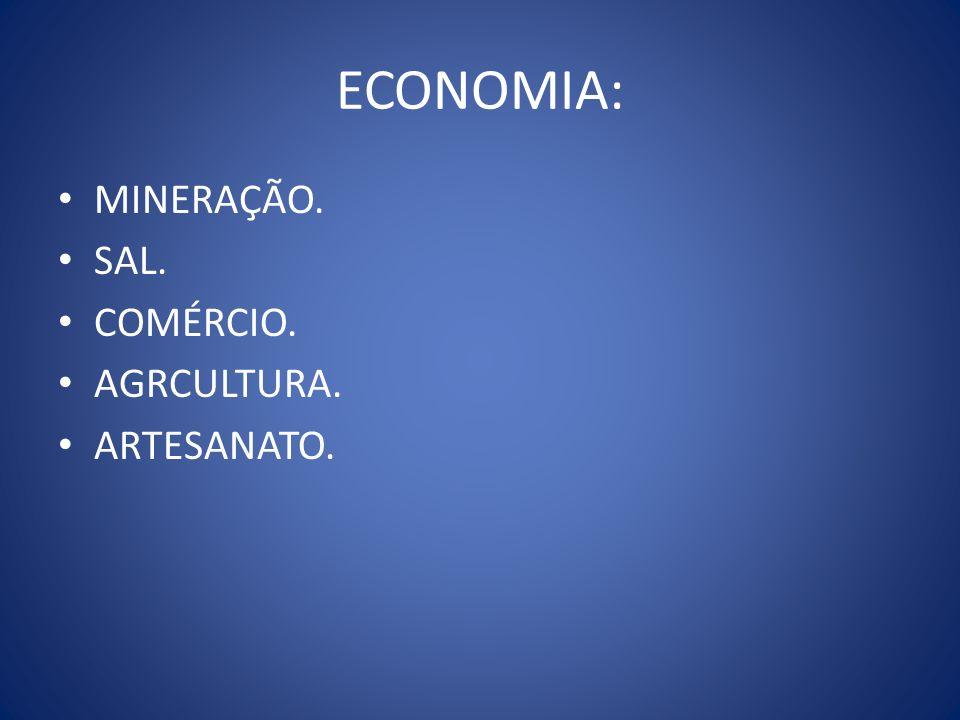 ECONOMIA: MINERAÇÃO. SAL. COMÉRCIO. AGRCULTURA. ARTESANATO.
