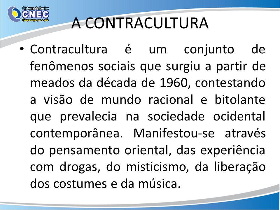 A CONTRACULTURA Contracultura é um conjunto de fenômenos sociais que surgiu a partir de meados da década de 1960, contestando a visão de mundo racional e bitolante que prevalecia na sociedade ocidental contemporânea.