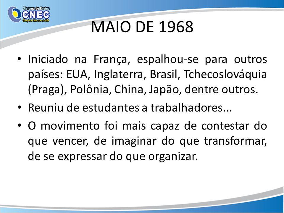 MAIO DE 1968 Iniciado na França, espalhou-se para outros países: EUA, Inglaterra, Brasil, Tchecoslováquia (Praga), Polônia, China, Japão, dentre outros.