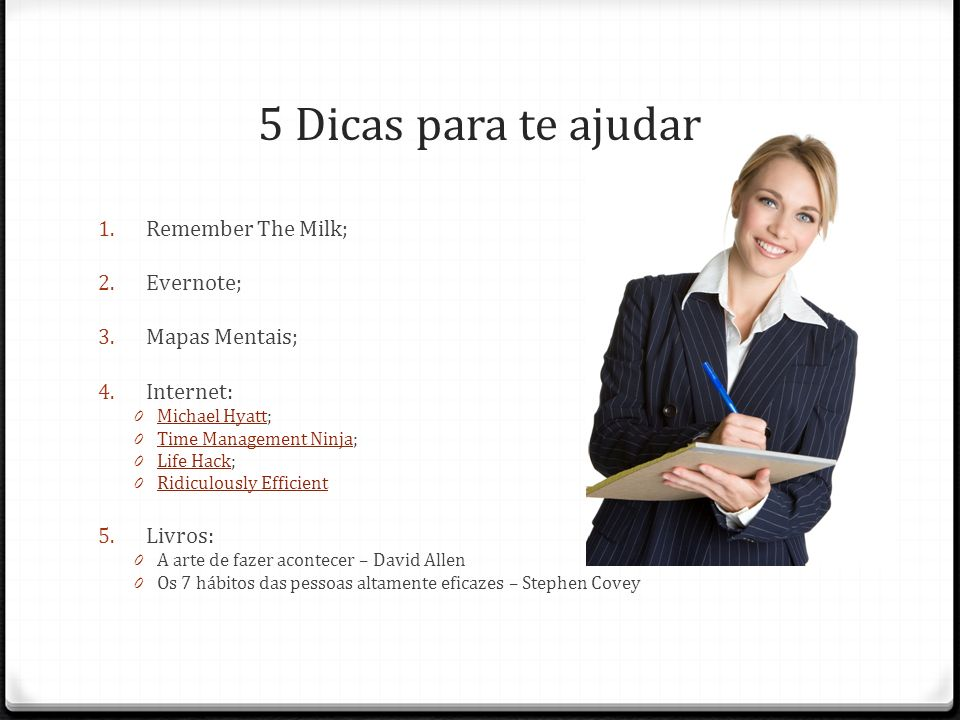 5 Dicas para te ajudar 1. Remember The Milk; 2. Evernote; 3. Mapas Mentais; 4. Internet: 0 Michael Hyatt; Michael Hyatt 0 Time Management Ninja; Time