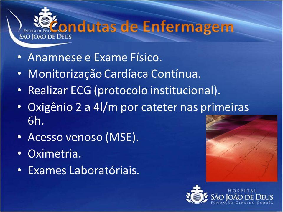 Anamnese e Exame Físico. Monitorização Cardíaca Contínua. Realizar ECG (protocolo institucional). Oxigênio 2 a 4l/m por cateter nas primeiras 6h. Aces