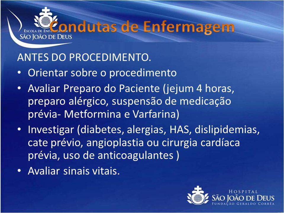 ANTES DO PROCEDIMENTO. Orientar sobre o procedimento Avaliar Preparo do Paciente (jejum 4 horas, preparo alérgico, suspensão de medicação prévia- Metf