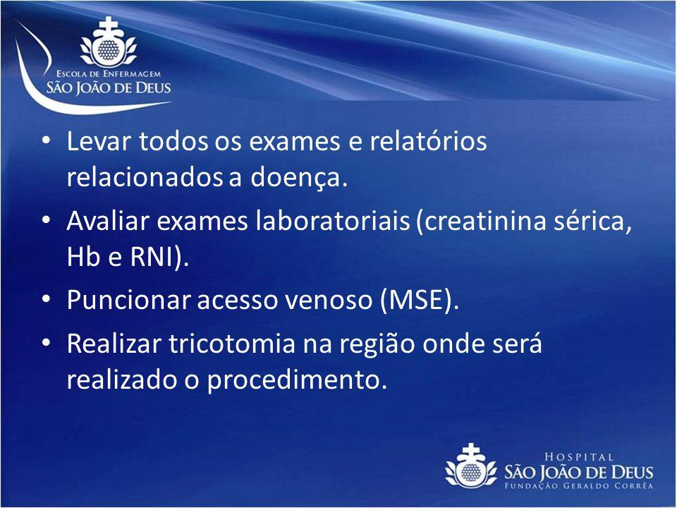 Levar todos os exames e relatórios relacionados a doença. Avaliar exames laboratoriais (creatinina sérica, Hb e RNI). Puncionar acesso venoso (MSE). R