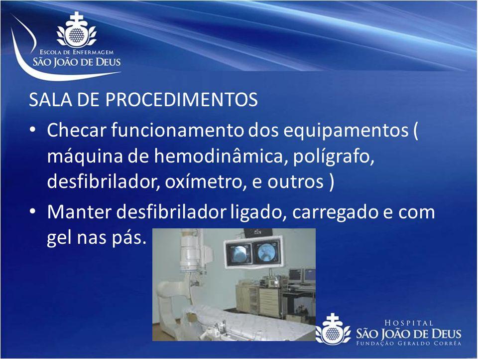 SALA DE PROCEDIMENTOS Checar funcionamento dos equipamentos ( máquina de hemodinâmica, polígrafo, desfibrilador, oxímetro, e outros ) Manter desfibril