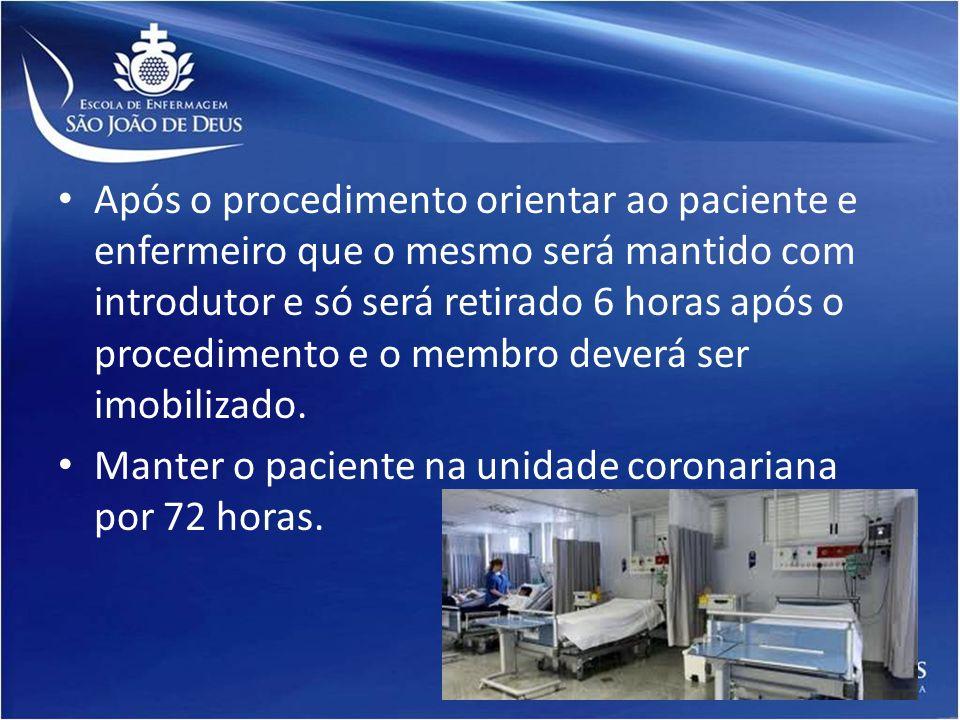 Após o procedimento orientar ao paciente e enfermeiro que o mesmo será mantido com introdutor e só será retirado 6 horas após o procedimento e o membr