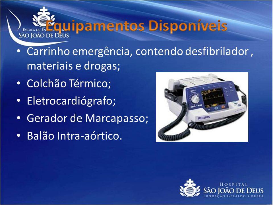 Carrinho emergência, contendo desfibrilador, materiais e drogas; Colchão Térmico; Eletrocardiógrafo; Gerador de Marcapasso; Balão Intra-aórtico.