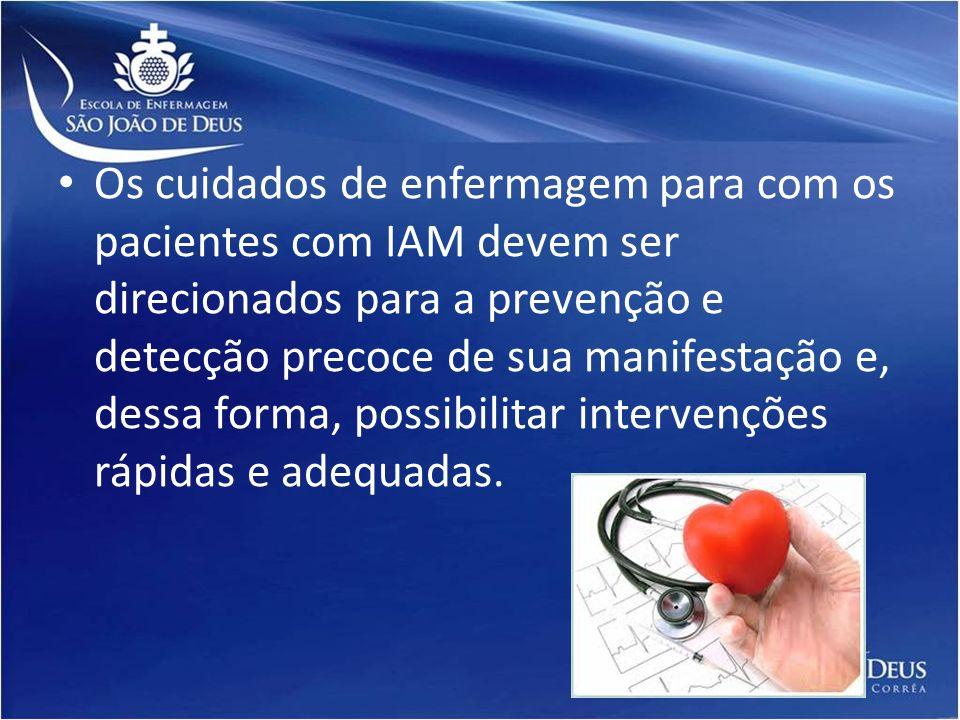 Os cuidados de enfermagem para com os pacientes com IAM devem ser direcionados para a prevenção e detecção precoce de sua manifestação e, dessa forma,
