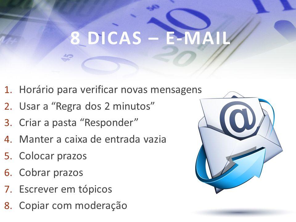 8 DICAS – E-MAIL 1. Horário para verificar novas mensagens 2. Usar a Regra dos 2 minutos 3. Criar a pasta Responder 4. Manter a caixa de entrada vazia