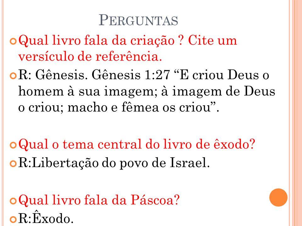 P ERGUNTAS : O que é pentateuco ? R: 5 primeiros livros da bíblia. Quem escreveu o pentateuco ? R: Moisés. Quais são os livros que compõem o pentateuc