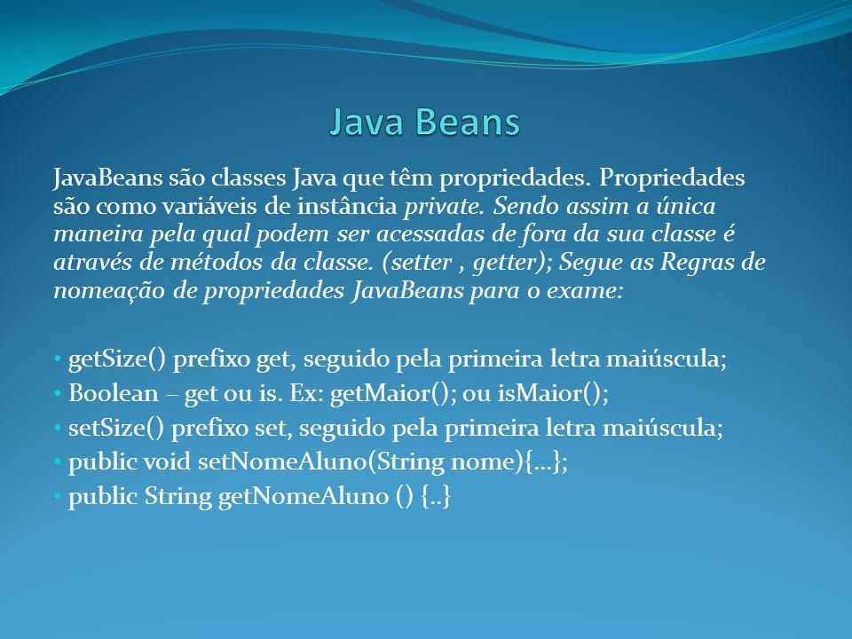 JavaBeans são classes Java que têm propriedades. Propriedades são como variáveis de instância private. Sendo assim a única maneira pela qual podem ser