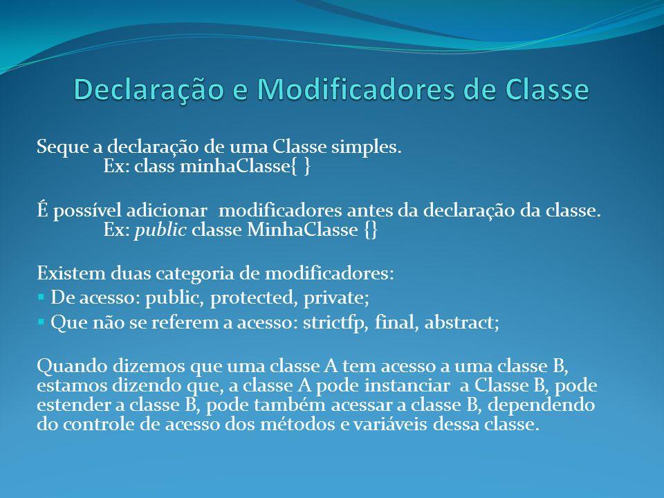 Seque a declaração de uma Classe simples. Ex: class minhaClasse{ } É possível adicionar modificadores antes da declaração da classe. Ex: public classe