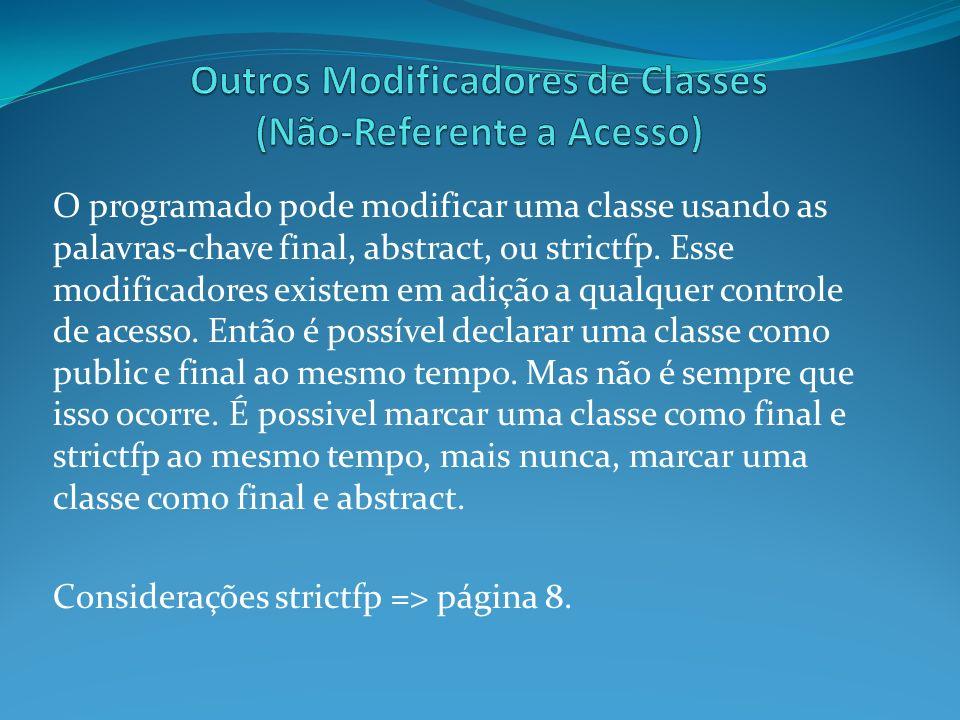O programado pode modificar uma classe usando as palavras-chave final, abstract, ou strictfp. Esse modificadores existem em adição a qualquer controle