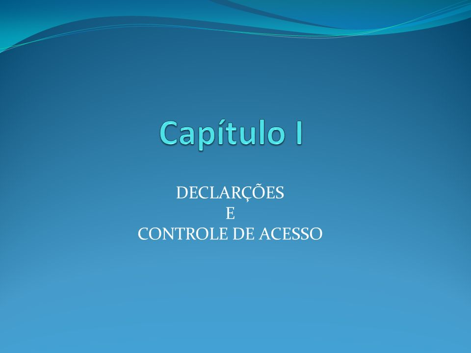 DECLARÇÕES E CONTROLE DE ACESSO