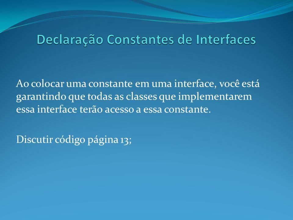 Ao colocar uma constante em uma interface, você está garantindo que todas as classes que implementarem essa interface terão acesso a essa constante. D