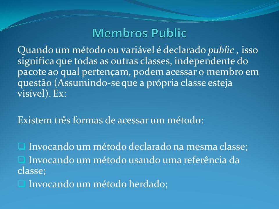 Quando um método ou variável é declarado public, isso significa que todas as outras classes, independente do pacote ao qual pertençam, podem acessar o