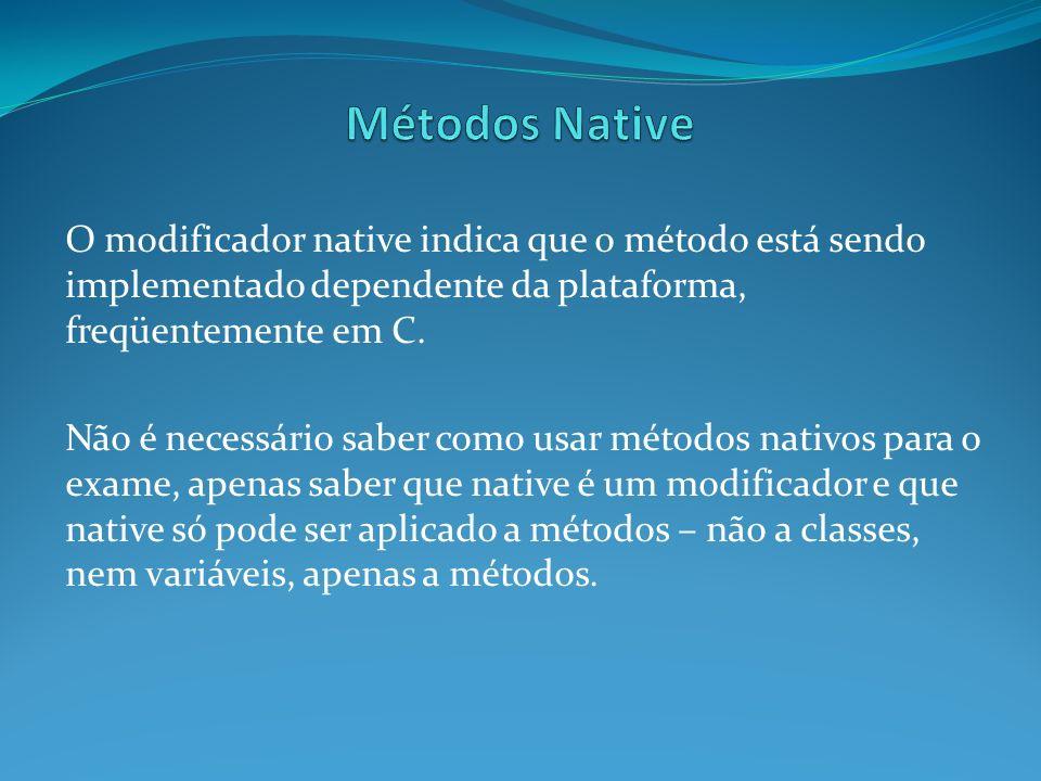 O modificador native indica que o método está sendo implementado dependente da plataforma, freqüentemente em C. Não é necessário saber como usar métod