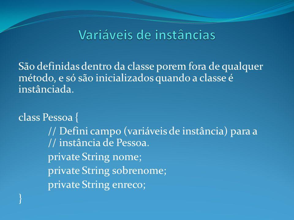 São definidas dentro da classe porem fora de qualquer método, e só são inicializados quando a classe é instânciada. class Pessoa { // Defini campo (va
