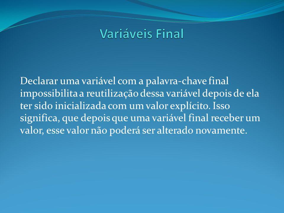 Declarar uma variável com a palavra-chave final impossibilita a reutilização dessa variável depois de ela ter sido inicializada com um valor explícito