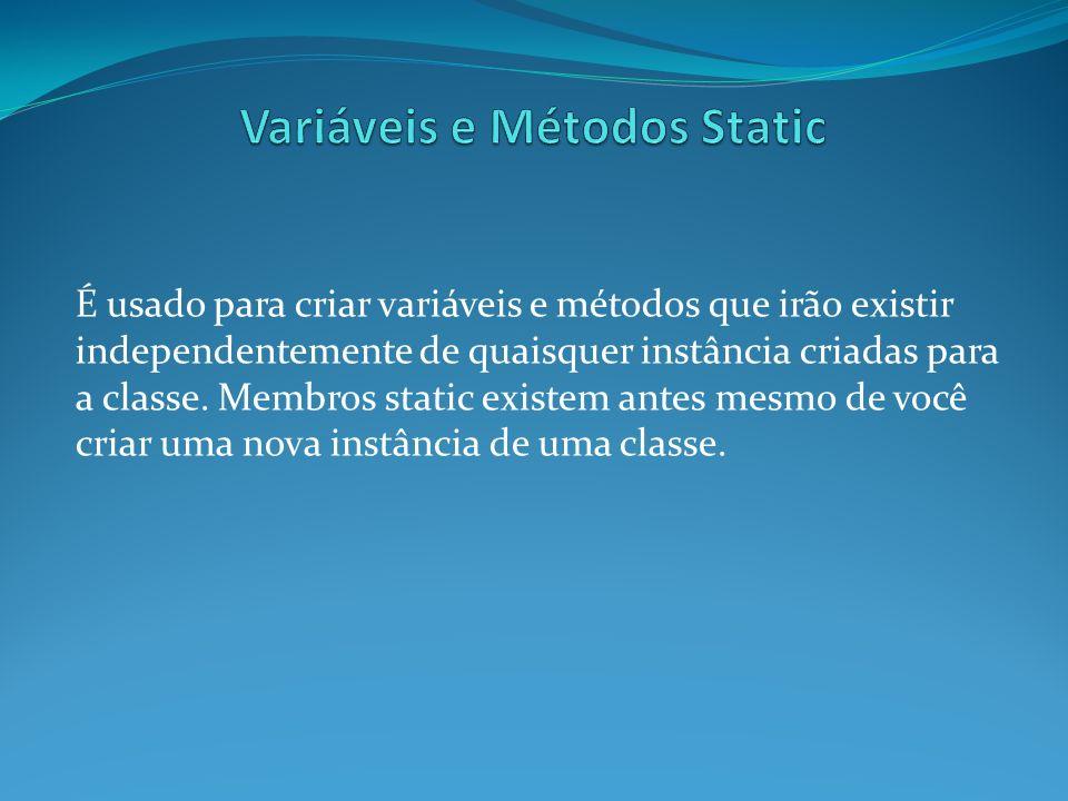 É usado para criar variáveis e métodos que irão existir independentemente de quaisquer instância criadas para a classe. Membros static existem antes m