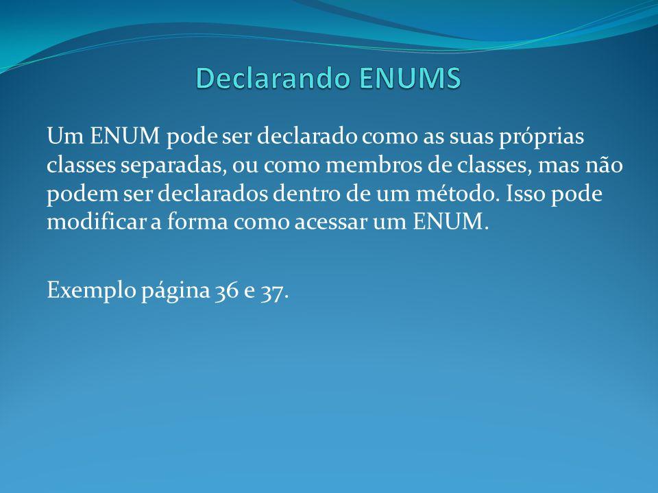 Um ENUM pode ser declarado como as suas próprias classes separadas, ou como membros de classes, mas não podem ser declarados dentro de um método. Isso