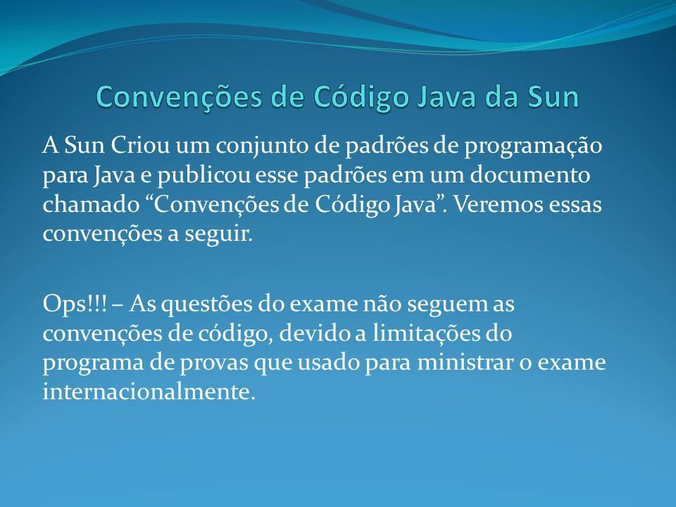 A Sun Criou um conjunto de padrões de programação para Java e publicou esse padrões em um documento chamado Convenções de Código Java. Veremos essas c